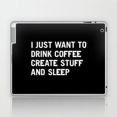 I just want to drink coffee create stuff and sleep Laptop & iPad Skin