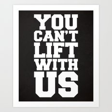Can't Lift With Us Funny Quote Art Print