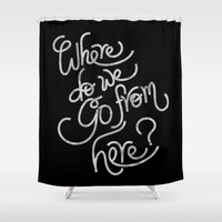 where do we go from here Shower Curtain