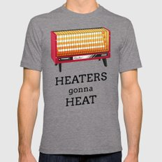 Heaters gonna heat Mens Fitted Tee Tri-Grey SMALL