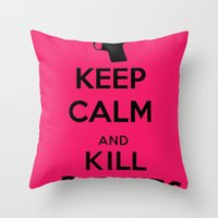 Keep calm and kill bitches Throw Pillow