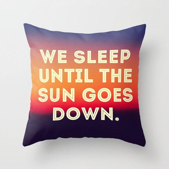 We Sleep Until The Sun Goes Down Throw Pillow