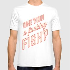 Are you a fucking fish? Mens Fitted Tee White SMALL