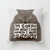 I'm Sorry For What I Said When I Was Hungry Throw Pillow