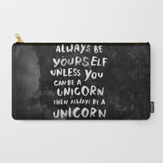 Always be yourself. Unless you can be a unicorn, then always be a unicorn. Carry-All Pouch
