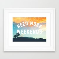 NEED MORE WEEKENDS Framed Art Print