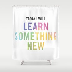 New Year's Resolution - TODAY I WILL LEARN SOMETHING NEW Shower Curtain
