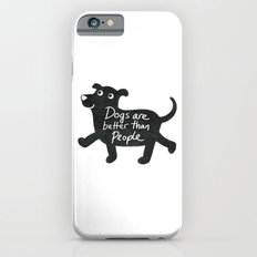 Dogs Are Better Than People iPhone 6 Slim Case