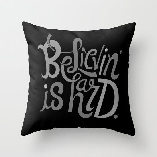 Believin' is Hard. Throw Pillow