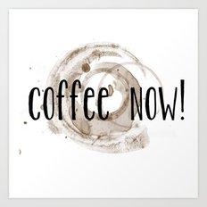 Coffee Now! Coffee Stain Art Print