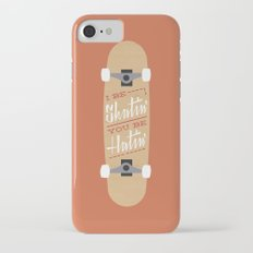 I be Skatin', You be Hatin' iPhone 7 Slim Case