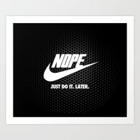 Nope – Just Do It. Later. Art Print