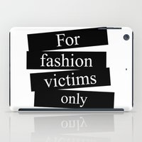 For fashion victims only iPad Case
