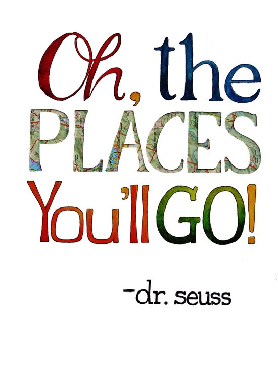Oh the places you'll go!  Art Print