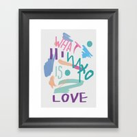 WHAT IS LOVE Framed Art Print