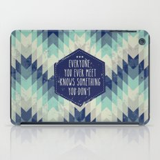Everyone you ever meet knows something you don't iPad Case
