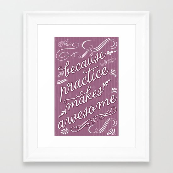 Because Practice Makes Awesome! Framed Art Print