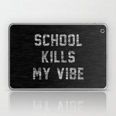 School Kills My Vibe - black Laptop & iPad Skin