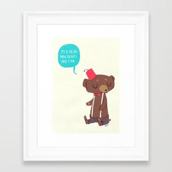 I am a bear now. Bears are cool. Framed Art Print