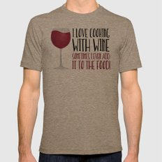 I Love Cooking With Wine Sometimes I Even Add It To The Food Mens Fitted Tee Tri-Coffee SMALL