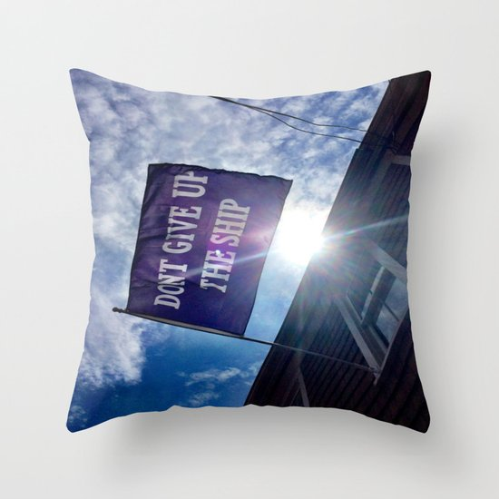 Don't Give Up The Ship! Throw Pillow