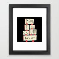Im Good. Fine. Yes. OK! … Framed Art Print