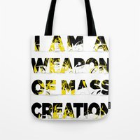I am a Weapon of Mass Creation Tote Bag