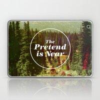 The Pretend Is Near. Laptop & iPad Skin