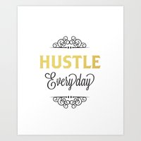 Hustle Everyday  Art Print
