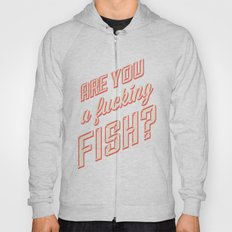 Are you a fucking fish? Hoody