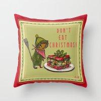 Don't Eat Christmas!  Throw Pillow