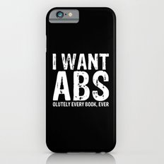 I Want Abs...olutely Every Book Ever (inverted) iPhone 6 Slim Case