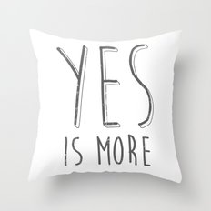 Yes is More Throw Pillow
