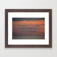 You cannot erase yesterday, but you can choose how  you paint your tomorrow. Framed Art Print
