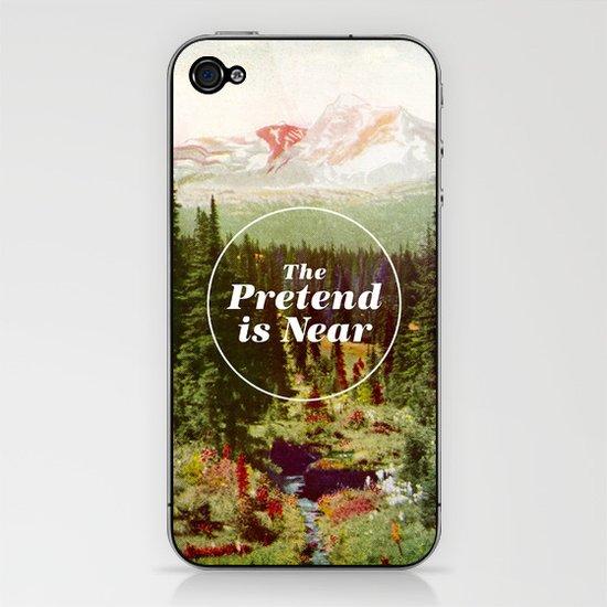 The Pretend Is Near. iPhone & iPod Skin