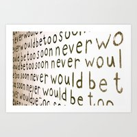 never would be to soon Art Print