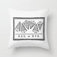 Eat, Or Die Throw Pillow