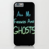 All My Friends are Ghosts iPhone 6 Slim Case