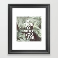 Be True To Who You Are Framed Art Print