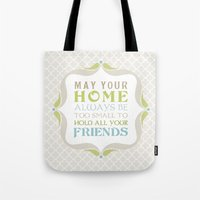May your home always be too small to hold all your friends Tote Bag