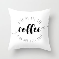 Give Me All The Coffee & No One Gets Hurt Throw Pillow