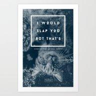 I Would Slap You But... Art Print
