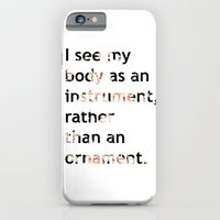 I see my body as an instrument, rather than an ornament.  iPhone 6 Slim Case