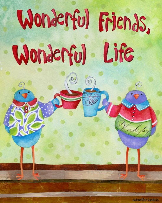 Wonderful Friends Wonderful Life Art Print