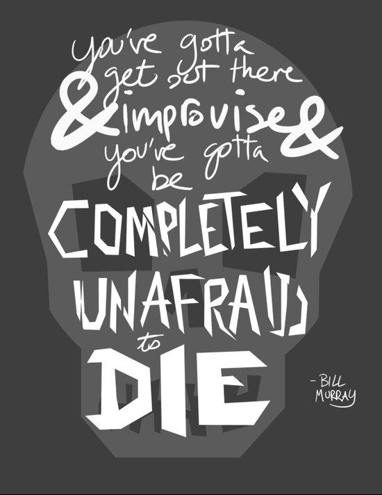 Completely Unafraid to Die (Bill Murray Quote) Art Print