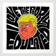 Trump loves the Poorly Educated Art Print