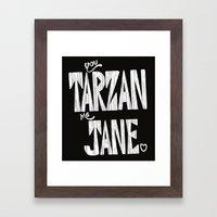 YOU TARZAN ME JANE. Framed Art Print