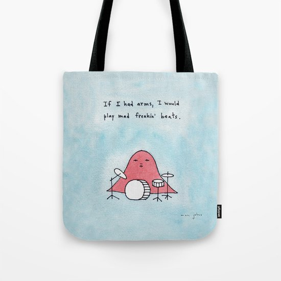 If I had arms, I would play mad freakin' beats Tote Bag