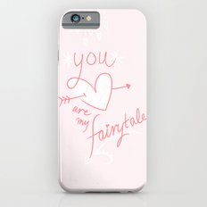 You Are My Fairytale iPhone 6 Slim Case