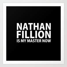 Nathan Fillion Is My Master Now Art Print